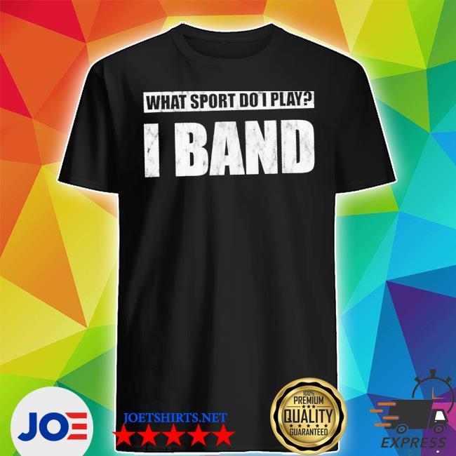 What sport do I play I band new 2021 s Shirt