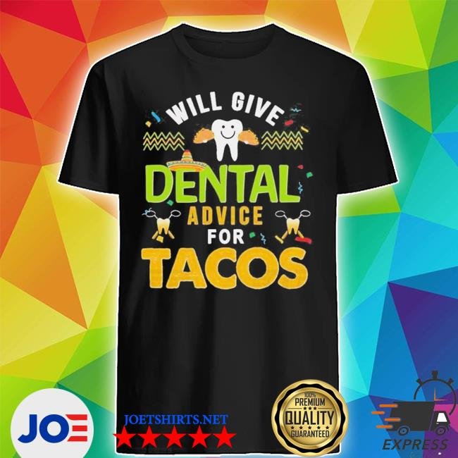 Will give dental advice for tacos new 2021 s Shirt
