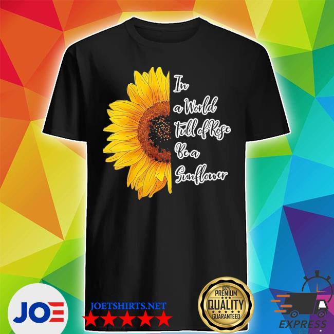 Womens in a world full of roses be a sunflower new 2021 s Shirt