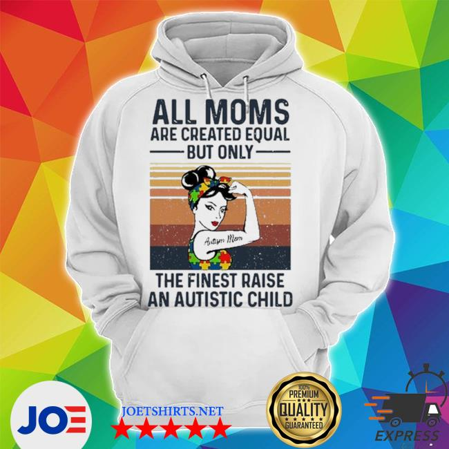 All moms are created equal but only the finest raise an autistic child vintage retro s Unisex Hoodie