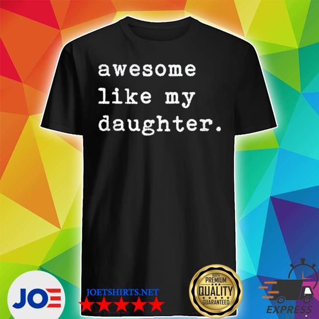 Awesome like my daughter fathers day classic s Shirt