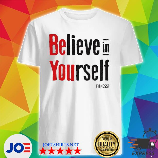 Believe in yourself fitness shirt