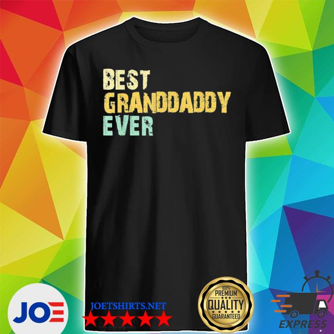 Best granddaddy ever vintage retro father's day s Shirt