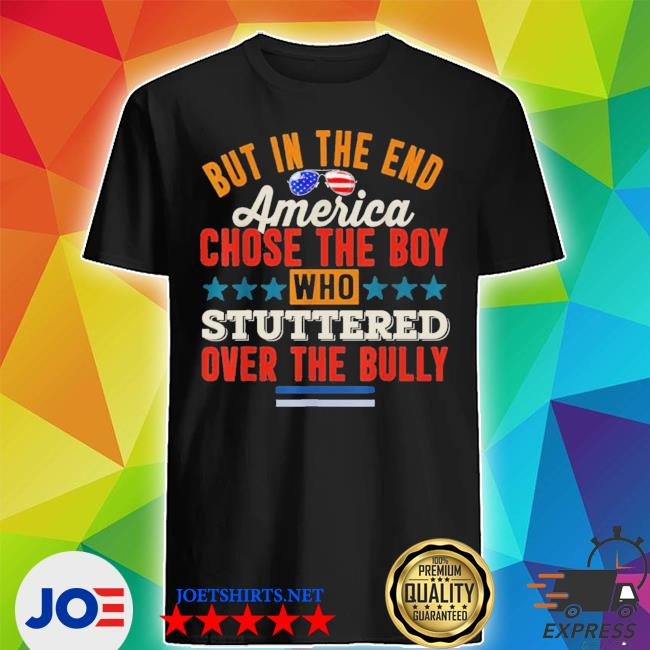 But in the end America chose the boy who stuttered s Shirt