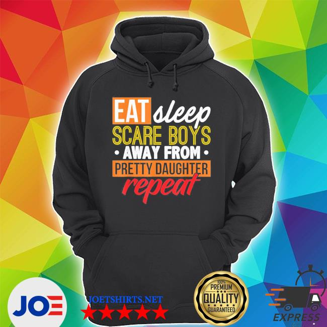 Eat sleep scare boys away from pretty daughter repeat father's day classic shirt