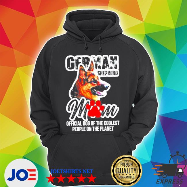 German Shepherd mom dog of the coolest people on the planet shirt