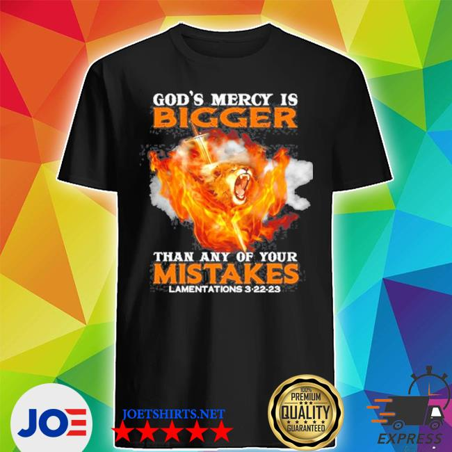God's mercy is bigger than any of your mistake s Shirt
