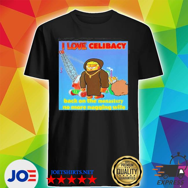 I love celibacy back on the monastery no more nagging wife s Shirt