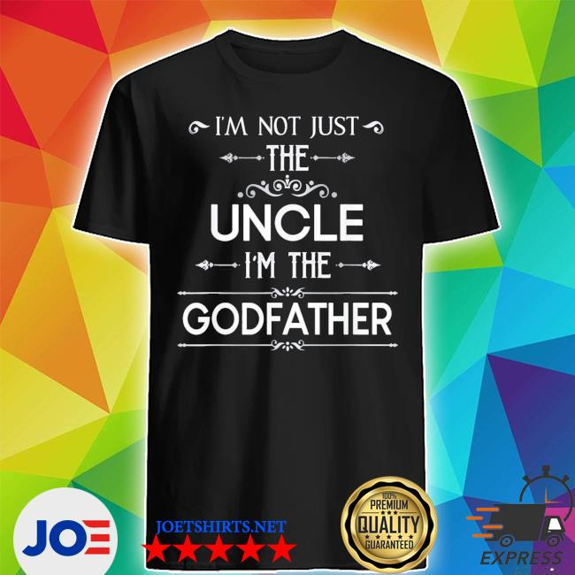 I'm not just the uncle I'm the godfather classic s Shirt