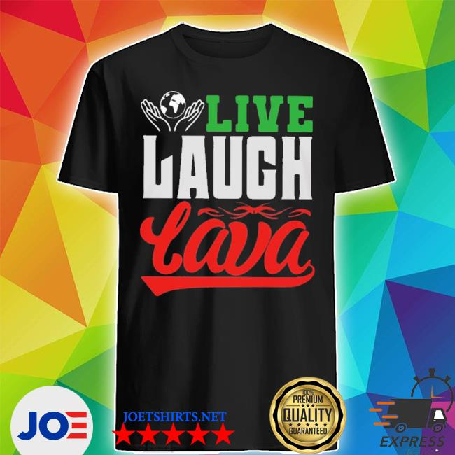 Live laugh lava earth day quote s Shirt