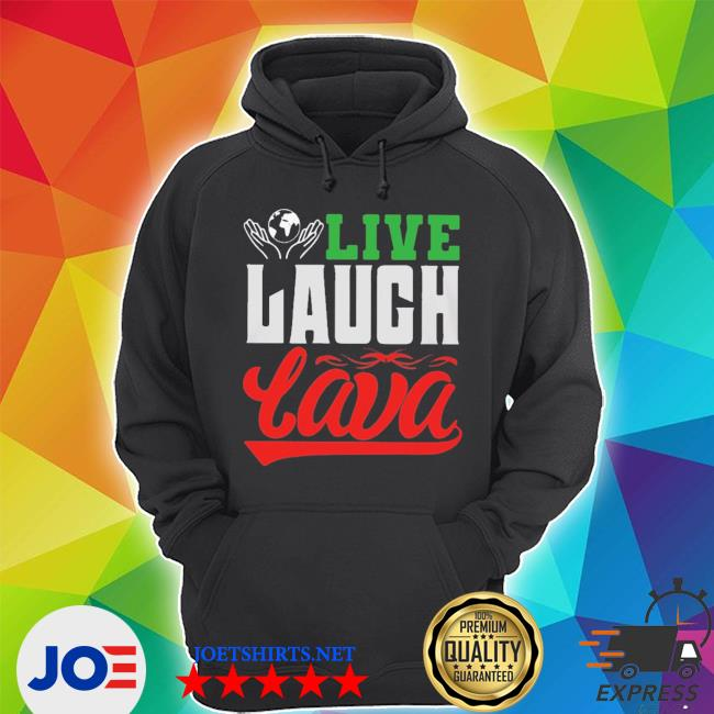 Live laugh lava earth day quote shirt