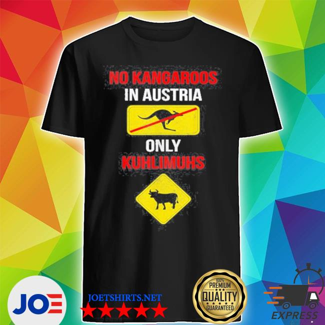 No kangaroos only kuhlimuhs in Austria and s Shirt