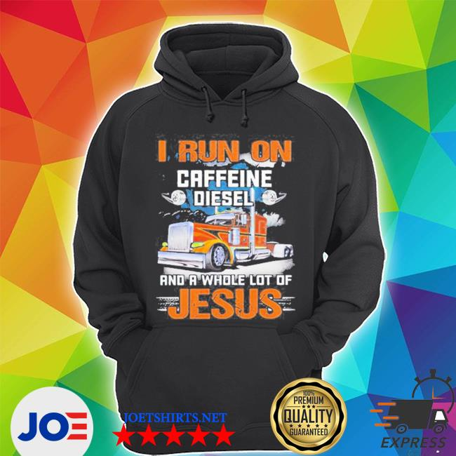 Trucker I run on caffeine diesel and a whole lot of Jesus shirt