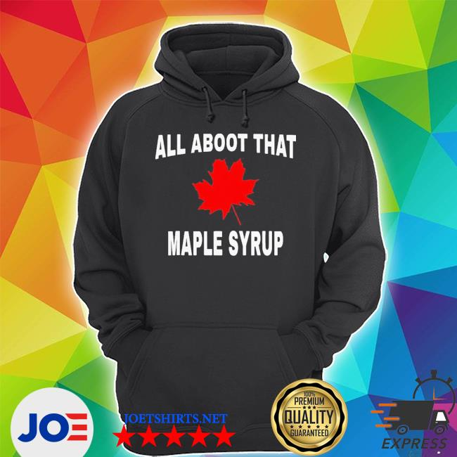 All about that maple syrup s Unisex Hoodie