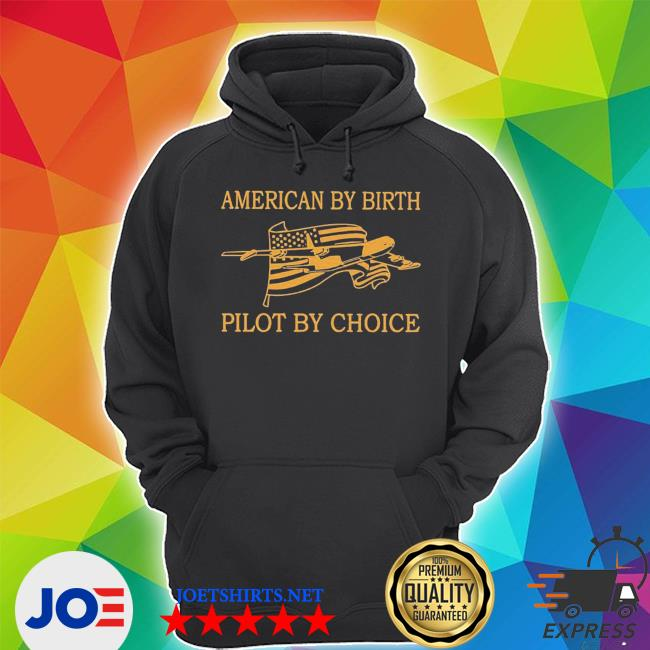 American by birth pilot by choice s Unisex Hoodie