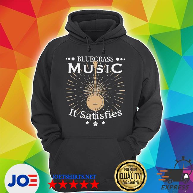 Awesome bluegrass music it satisfies banjo player s Unisex Hoodie