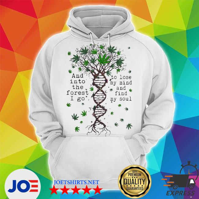 Cannabis DNA and into the forest I go to lose my mind s Unisex Hoodie