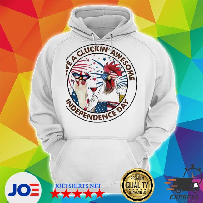 Chicken have a cluckin' awesome independence day s Unisex Hoodie