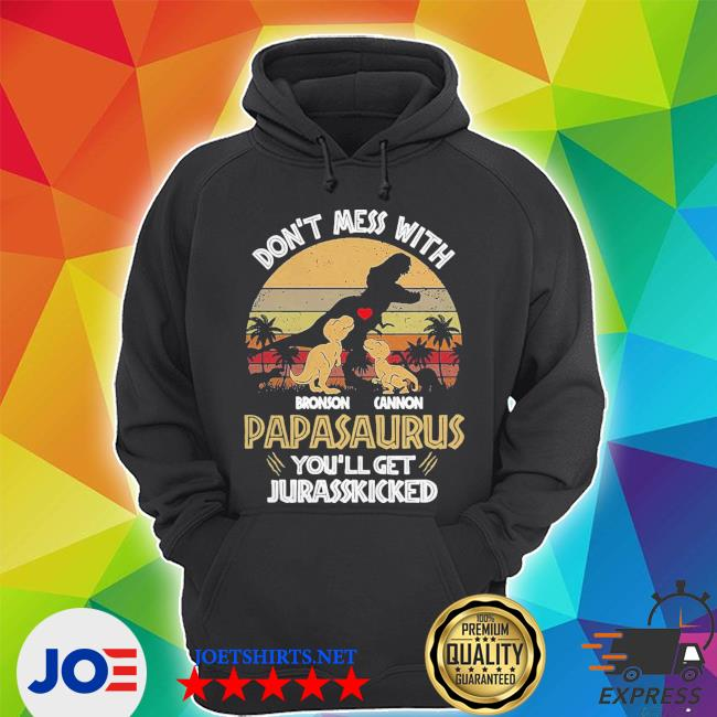 Don't mess with bronson cannon papasaurus you'll get jurasskicked vintage s Unisex Hoodie