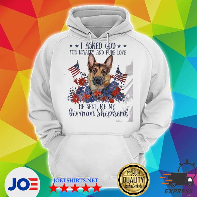 I asked god for loyalty and pure love german Shepherd s Unisex Hoodie