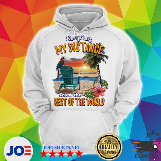 Keeping my distance from the rest of the world s Unisex Hoodie
