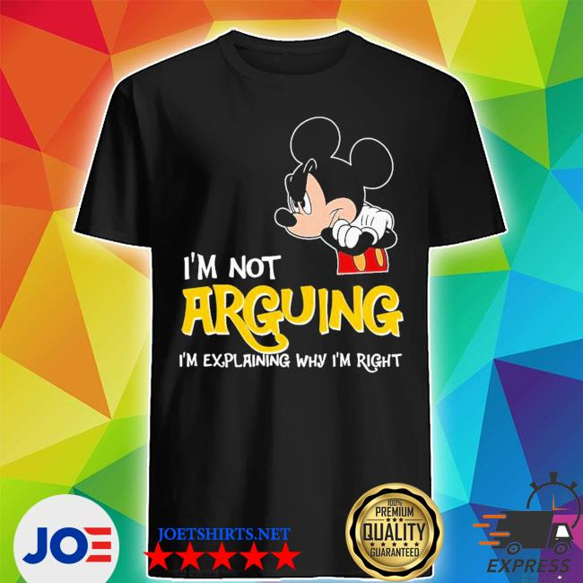 Mickey I'm not arguing explaning right shirt