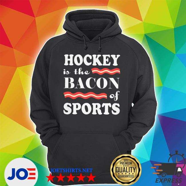 Nice hockey is the bacon of sports s Unisex Hoodie