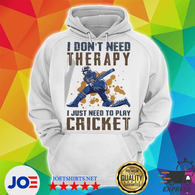 Nice I don't need therapy I just need to play cricket s Unisex Hoodie