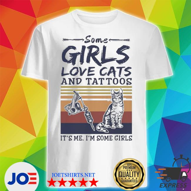 Some girls love cats and tattoos vintage shirt