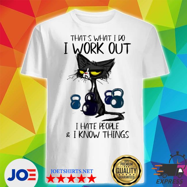 That's what I do I work out black cat shirt