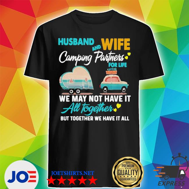Top husband wife camping partners for life we may not have it all together shirt