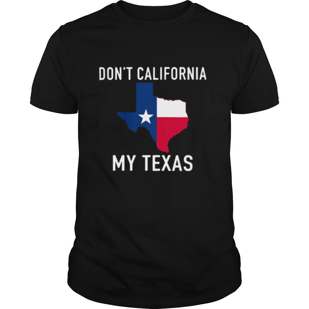 Awesome Dont California My Texas Map shirt