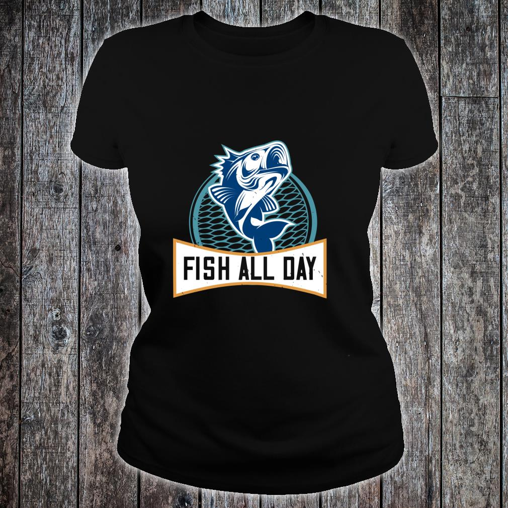 Fish All Day Shirt ladies tee