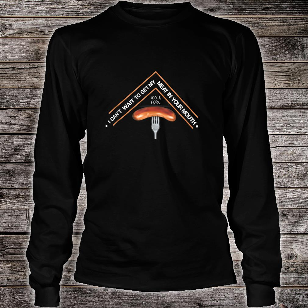Funny BBQ Grilling Pit Meat In Your Mouth Shirt long sleeved