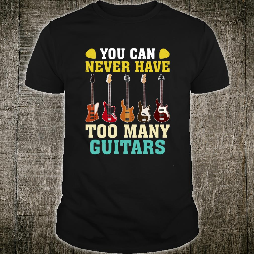 Guitar You Can Never Have Too Many Guitars Shirt