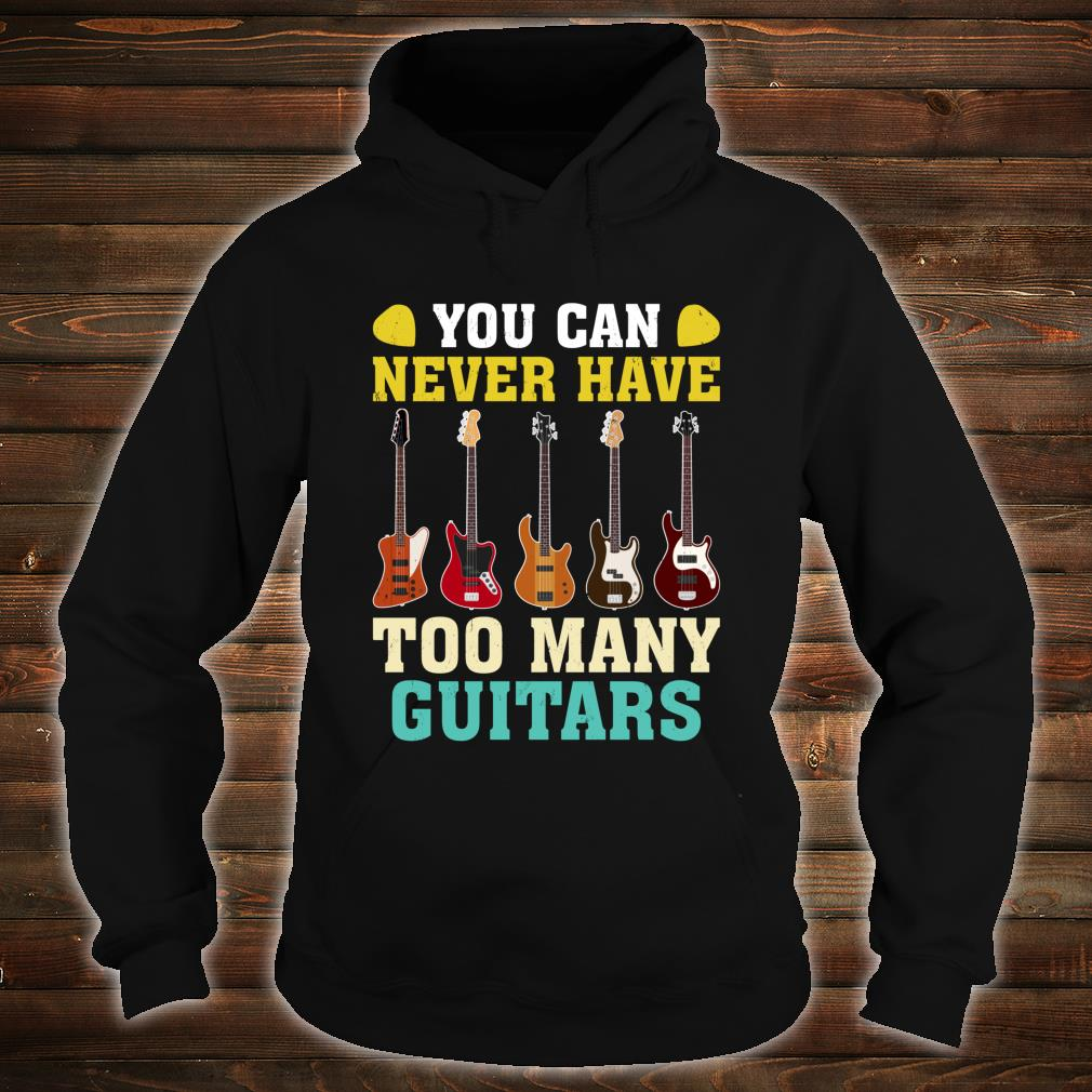 Guitar You Can Never Have Too Many Guitars Shirt hoodie