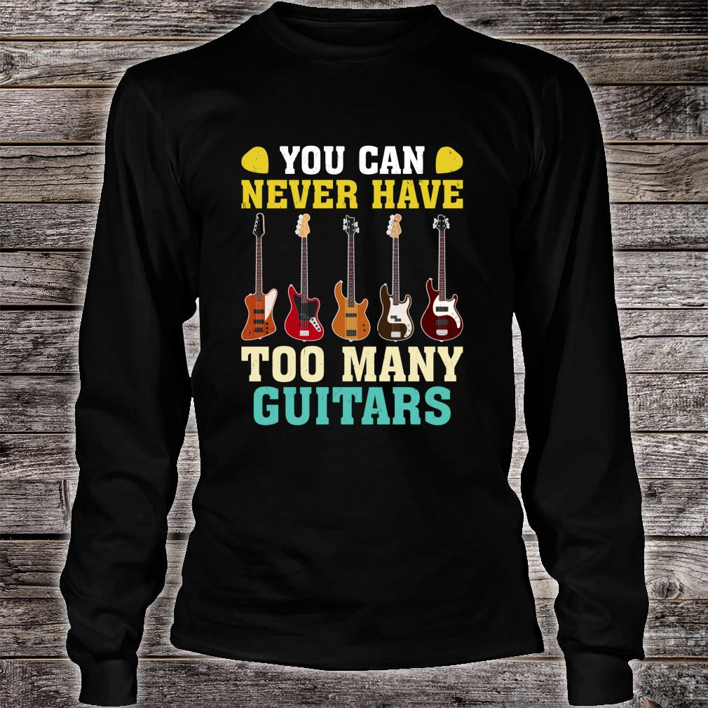 Guitar You Can Never Have Too Many Guitars Shirt long sleeved