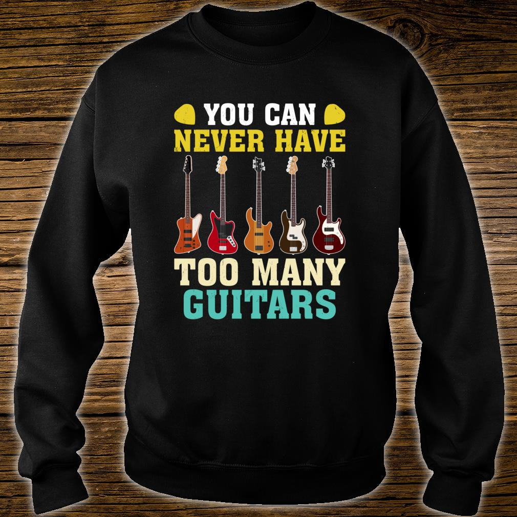 Guitar You Can Never Have Too Many Guitars Shirt sweater