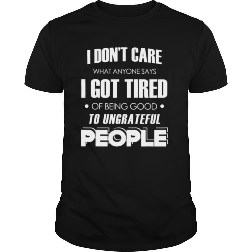 I don't care what anyone says shirt