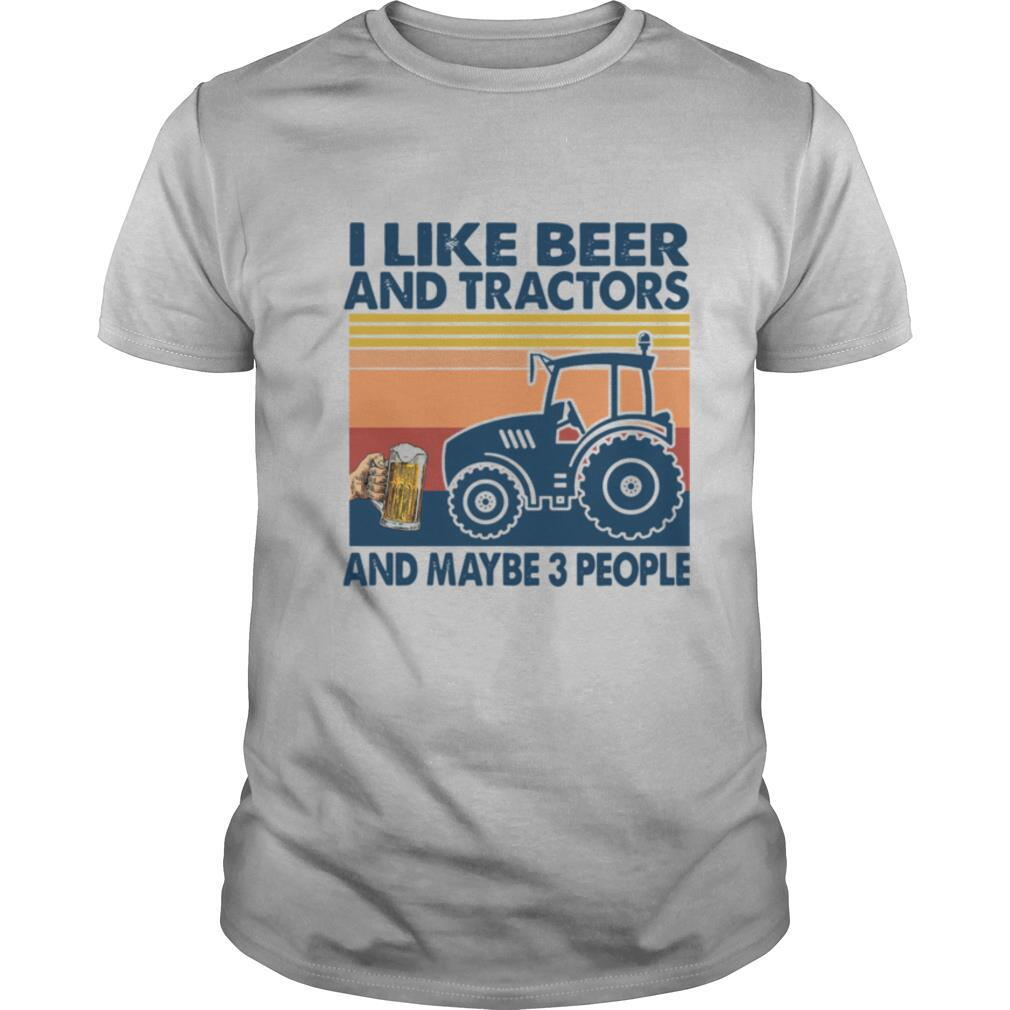 I Like Beer And Tractors And Maybe 3 People Vintage shirt
