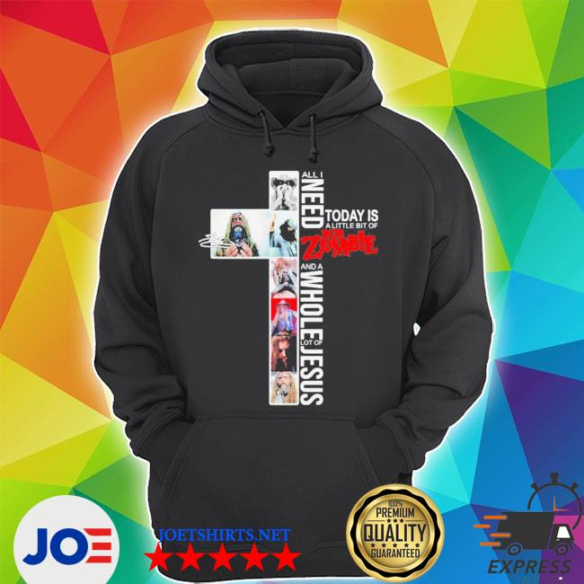 All I need today is a little bit of rob zombie and a whole lot of jesus s Unisex Hoodie
