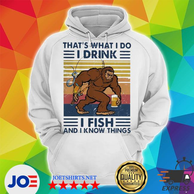 Bigfoot that_s what I do I drink I fish and I know things vintage retro s Unisex Hoodie