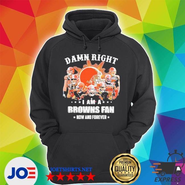 Damn right I am a browns fan now and forever stars s Unisex Hoodie