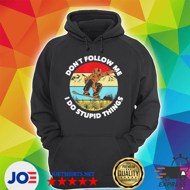 Don't follow me I do stupid things snowboarding vintage s Unisex Hoodie