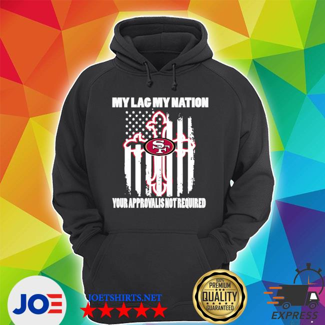 Francisco 49ers My Flag Veteran My nation Your Approval is not Required s Unisex Hoodie