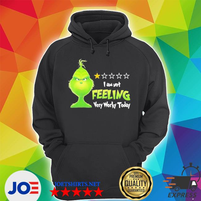 Grinch I am not Feeling very worky today s Unisex Hoodie
