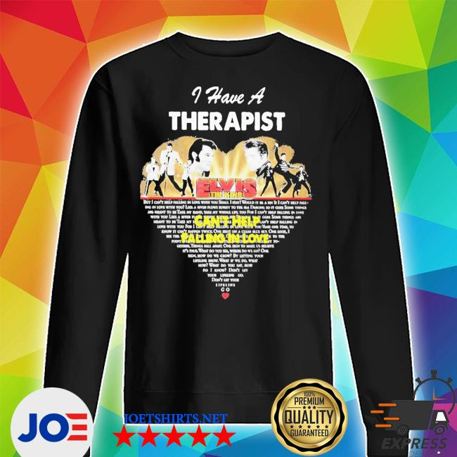 I have a therapist elvis the king can't help falling in love heart s Unisex Sweater