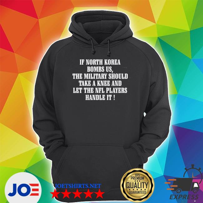 If north korea bombs us the military should take a knee s Unisex Hoodie