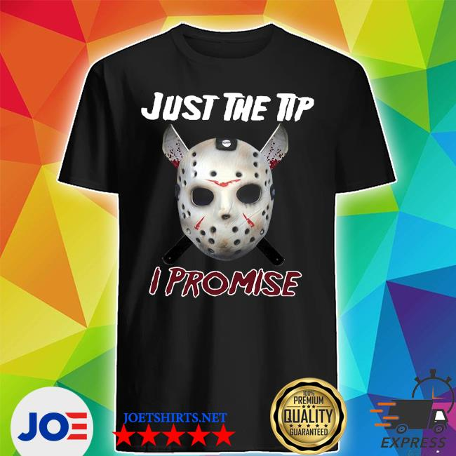 Jason Voorhees just the tip I promise shirt
