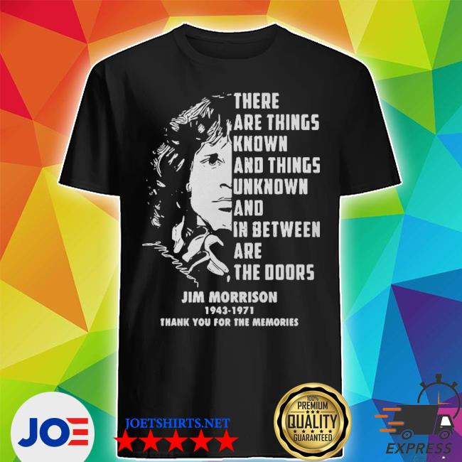 Jim morrison 1943 1971 there are things known and things unknown and in between shirt